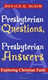 Presbyterian Questions, Presbyterian Answers: Exploring Christian Faith (0664502504) by McKim, Donald K.