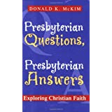 Presbyterian Questions, Presbyterian Answers: Exploring Christian Faith ~ Donald K. McKim