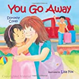 img - for You Go Away by Dorothy Corey (1-Mar-2010) Board book book / textbook / text book
