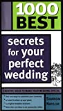 1000 Best Secrets for Your Perfect Wedding (1402202717) by Naylor