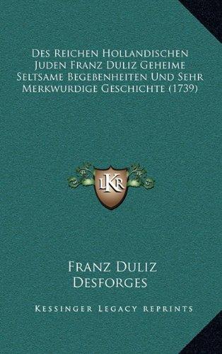 Des Reichen Hollandischen Juden Franz Duliz Geheime Seltsamedes Reichen Hollandischen Juden Franz Duliz Geheime Seltsame Begebenheiten Und Sehr Merkwu