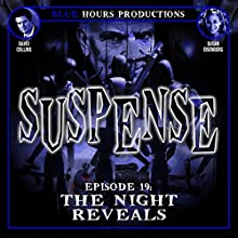 SUSPENSE Episode 19: The Night Reveals  by John C. Alsedek, Dana Perry-Hayes Narrated by David Collins, Susan Eisenberg