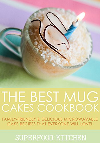 The Best Mug Cakes Cookbook: Family-Friendly & Delicious Microwavable Cake Recipes That Everyone Will Love! by Superfood Kitchen
