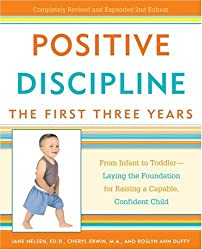 Positive Discipline: The First Three Years: From Infant to Toddler Laying the Foundation for Raising a Capable Confident Child by Nelsen Ed D