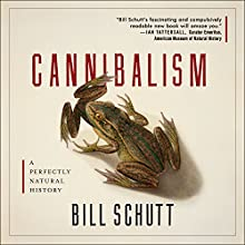 Cannibalism Audiobook by Bill Schutt Narrated by Tom Perkins