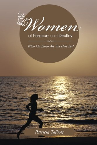 Women Of Purpose And Destiny: What On Earth Are You Here For! front-987411