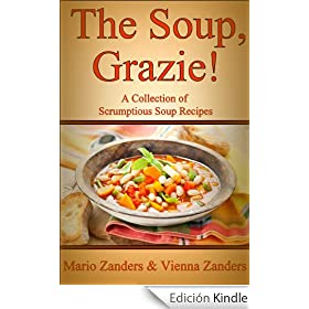 The Soup, Grazie! A Collection of Scrumptious Soup Recipes (English Edition)