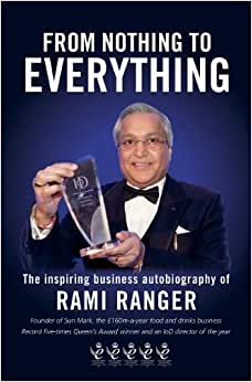 From Nothing To Everything: An Inspiring Saga Of Struggle And Success From ?2 To A ?200 Million Business