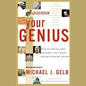 Discover Your Genius: How to Think Like History's 10 Most Revolutionary Minds | [Michael J. Gelb]