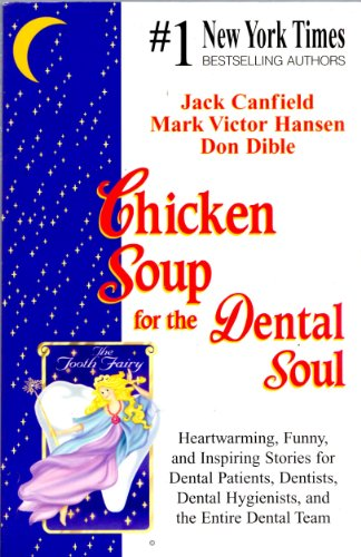 Chicken Soup For The Dental Soul - Heartwarming, Funny, and Inspiring Stories For Dental Patients, Dentists, Dental Hygienists, and the Entire Dental Team
