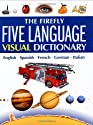 The Firefly Five Language Visual Dictionary: English, Spanish, French, German, Italian