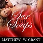 Sex on Soaps: Afternoon Love & Lust on Television Daytime Dramas | Matthew W. Grant