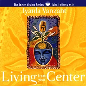 Living From Your Center: Guided Meditations for Creating Balance & Inner Strength | [Iyanla Vanzant]