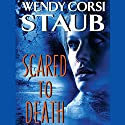 Scared to Death (       UNABRIDGED) by Wendy Corsi Staub Narrated by Jennifer Van Dyck