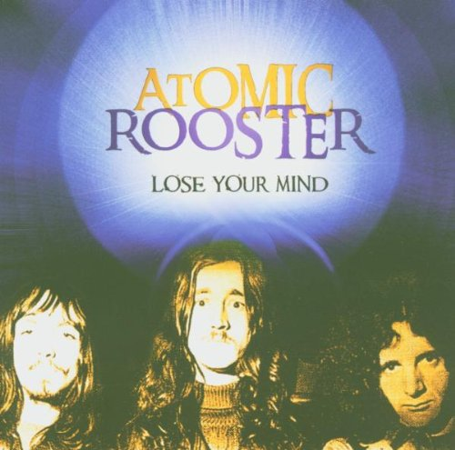ATOMIC ROOSTER - Lose Your Mind - Zortam Music