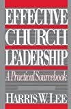 Effective Church Leadership: A Practical Sourcebook