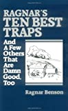 Ragnar's Ten Best Traps: And A Few Others That Are Damn Good Too