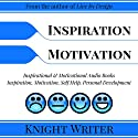 Inspiration, Motivation, Self Help, Personal Development: Inspirational & Motivational Audio Books Audiobook by  Knight Writer Narrated by  Knight Writer