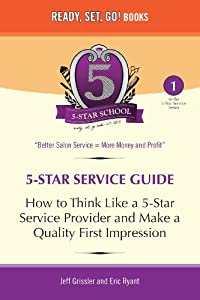 5-Star School: How to Think Like a 5-Star Service Provider and Make a Quality First Impression (5-Star Service Guide Book 1)