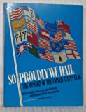img - for So Proudly We Hail: The History of the United States Flag book / textbook / text book