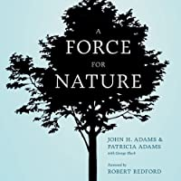 A Force for Nature: The Story of the National Resources Defense Council and Its Fight to Save Our Planet (       UNABRIDGED) by John H. Adams, Patricia Adams, George Black Narrated by Kevin Pariseau
