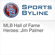 MLB Hall of Fame Heroes: Jim Palmer Radio/TV Program by Ron Barr Narrated by Ron Barr, Jim Palmer