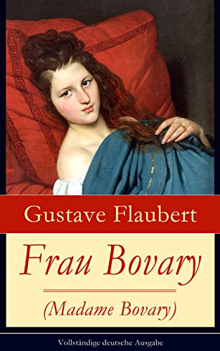 Flaubert, Gustave - Frau Bovary (Madame Bovary) - Vollständige deutsche Ausgabe: Emma Bovary, eine der faszinierendsten Frauen der Weltliteratur