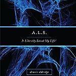 A.L.S.: It Literally Saved My Life | Dennis Eldridge
