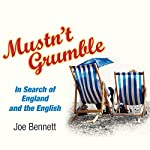 Mustn't Grumble: In Search of England and the English | Joe Bennett