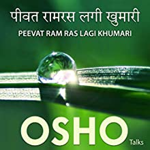 Peevat Ram Ras Lagi Khumari Speech by  OSHO Narrated by  OSHO
