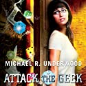 Attack the Geek Audiobook by Michael Underwood Narrated by Mary Robinette Kowal