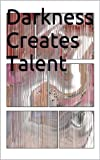 img - for Darkness Creates Talent book / textbook / text book