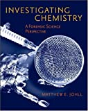 Investigating Chemistry - A Forensic Science Perspective By Matthew E. Johll (1st Edition)
