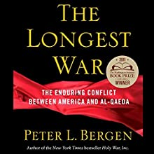 The Longest War: America and Al-Qaeda Since 9/11 (       UNABRIDGED) by Peter L. Bergen Narrated by Peter Ganim