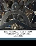 img - for Die Kabbalah Auf Ihrem Hohepunkt Und Ihre Meister (German Edition) book / textbook / text book