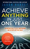 Achieve Anything In Just One... - Jason Harvey