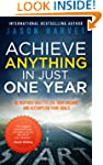 Achieve Anything In Just One Year: Be...