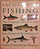 img - for International Encyclopedia of Fishing : The Complete Guide to the Fish, Tackle and Techniques of Fresh and Saltwater Angling book / textbook / text book