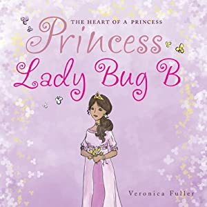 The Heart of a Princess: Princess Lady Bug B | [Veronica Fuller]