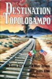 img - for Destination Topolobampo;: The Kansas City, Mexico & Orient Railway book / textbook / text book