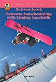 Extreme Snowboarding with Lindsey Jacobellis (A Robbie Reader) (Extreme Sports) (Robbie Readers)