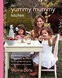 The Yummy Mummy Kitchen: 100 Effortless