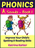 Phonics - A Sounds - Book 1: Improve Your Childs Spelling and Reading Skills- Elementary School