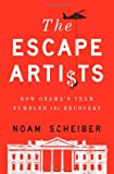 "Noam Scheiber, ""The Escape Artists: How Obama's Team Fumbled the Recovery"" (Simon & Schuster, 2012)"