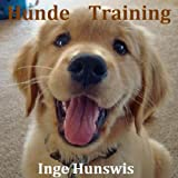"""Hunde Training - Wie Sie Ihren Hund richtig trainieren und erziehenvon """"Inge Hunswis"""""""