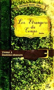 Les Etrangers du Temps, tome 1 : Destins Obscurs par Gatel-Chol