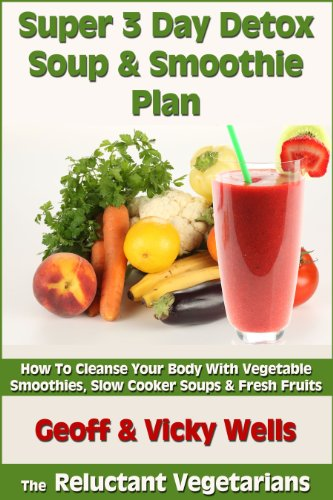 Super 3 Day Detox Soup & Smoothie Plan (The Reluctant Vegetarians)