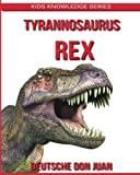 Tyrannosaurus T-Rex: Amazing Photos and Fun Facts Book for Kids About T-Rex (Kids Knowledge Series)