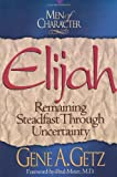 Men of Character: Elijah: Remaining Steadfast Through Uncertainty (0805461663) by Getz, Gene A.