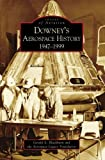 Downeys Aerospace History:: 1947-1999 (Images of Aviation)